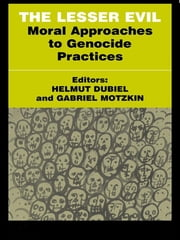 The Lesser Evil - Moral Approaches to Genocide Practices ebook by Helmut Dubiel,Gabriel Motzkin