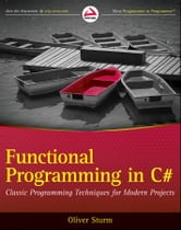 Functional Programming in C# - Classic Programming Techniques for Modern Projects ebook by Oliver Sturm