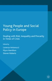 Young People and Social Policy in Europe - Dealing with Risk, Inequality and Precarity in Times of Crisis ebook by L. Antonucci,M. Hamilton,Steven Roberts