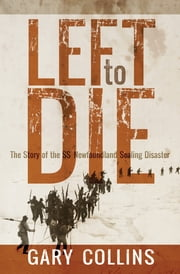 Left to Die - The Story of the SS Newfoundland Sealing Disaster ebook by Gary Collins
