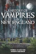 A History of Vampires in New England ebook by Thomas D'Agostino, Arlene Nicholson