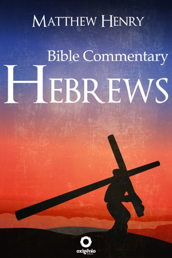 Hebrews - Complete Bible Commentary Verse by Verse ebook by Matthew Henry