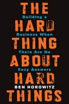 The Hard Thing About Hard Things ebook by Building a Business When There Are No Easy Answers