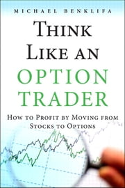 Think Like an Option Trader - How to Profit by Moving from Stocks to Options ebook by Michael Benklifa