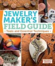 The Jewelry Maker's Field Guide - Tools and Essential Techniques ebook by Helen Driggs