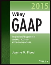 Wiley GAAP 2015 - Interpretation and Application of Generally Accepted Accounting Principles 2015 ebook by Joanne M. Flood