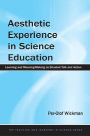 Aesthetic Experience in Science Education - Learning and Meaning-Making as Situated Talk and Action ebook by Per-Olof Wickman