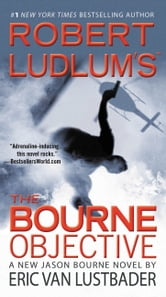 Robert Ludlum's (TM) The Bourne Objective ebook by Eric Van Lustbader