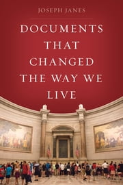 Documents That Changed the Way We Live ebook by Joseph Janes