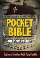 Pocket Bible on Protection - Scriptures to Renew Your Mind and Change Your Life ebook by House, Harrison