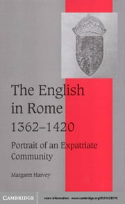 The English in Rome, 1362 1420: Portrait of an Expatriate Community ebook by Harvey, Margaret