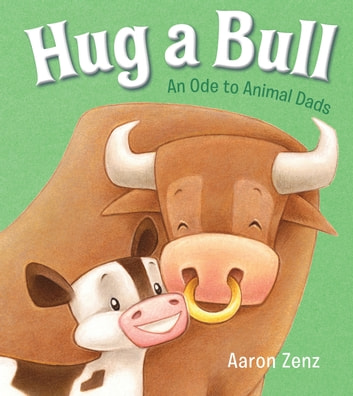 Hug a Bull - An Ode to Animal Dads ebook by Mr. Aaron Zenz