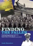 Finding the Fallen - Outstanding Aircrew Mysteries from the First World War to Desert Storm Investigated and Solved ebook by Andy Saunders