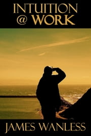 Intuition @ Work ebook by James Wanless