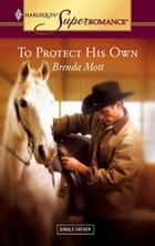 To Protect His Own ebook by Brenda Mott