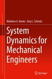 System Dynamics for Mechanical Engineers ebook by Matthew Davies,Tony L. Schmitz