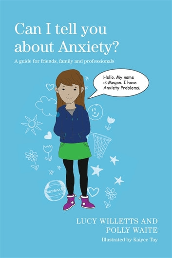 Can I tell you about Anxiety? - A guide for friends, family and professionals ebook by Lucy Willetts,Polly Waite
