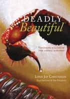 Deadly Beautiful: Vanishing killers of the animal kingdom ebook by Dr Liana Joy Christensen & Ian Faulkner