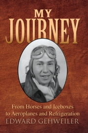 My Journey ebook by Edward Gehweiler