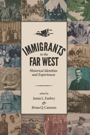 Immigrants in the Far West - Historical Identities and Experiences ebook by Jessie L. Embry,Brian Q. Cannon