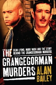 The Grangegorman Murders: Dean Lyons, Mark Nash and the Story behind the Grangegorman Murders ebook by Alan Bailey