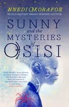 Sunny and the Mysteries of Osisi ebook by Nnedi Okorafor