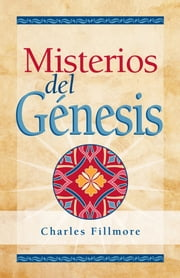 Misterios del Génesis ebook by Charles Fillmore