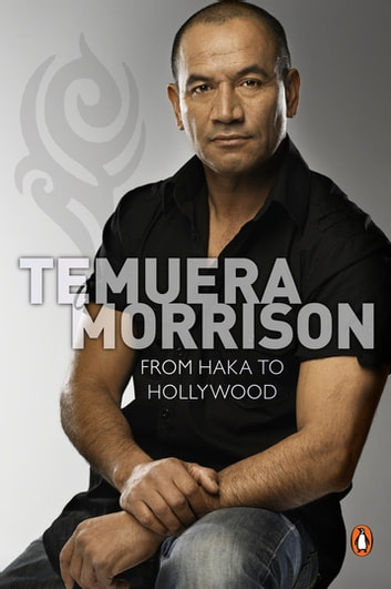 Temuera Morrison: From Haka to Hollywood - From Haka to Hollywood ebook by Paul Little