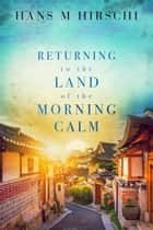 Returning to the Land of the Morning Calm ebook by Hans M Hirschi