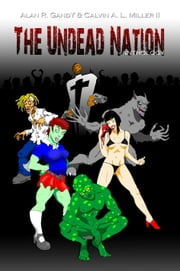The Undead Nation Anthology. Zombies, Werewolves, Vampires, Aliens, and other Fantastic and Horrible Beings. ebook by Calvin A. L. Miller II