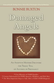 Damaged Angels - An Adoptive Mother Discovers the Tragic Toll of Alcohol in Pregnancy ebook by Bonnie Buxton