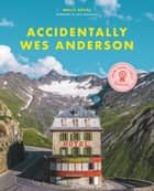 Accidentally Wes Anderson ebook by Wally Koval