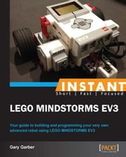 Instant LEGO Mindstorm EV3 ebook by Gary Garber
