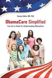ObamaCare Simplified - Your Go-to Guide for Understanding ObamaCare ebook by Hamisu Salihu, MD, PhD