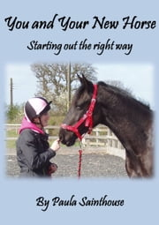 Your New Horse; Starting Out the Right Way ebook by Paula Sainthouse