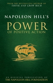 Napoleon Hill's Power of Positive Action ebook by Napoleon Hill,Judith Williamson