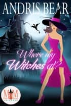 Where My Witches At?: Magic and Mayhem Universe ebook by Andris Bear