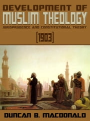 Development Of Muslim Theology, Jurisprudence And Constitutional Theory ebook by Duncan B. MacDonald