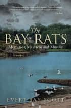 The Bay Rats - Mermaids, Mayhem, and Murder ebook by Evert Bay Scott