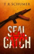 SEAL Catch ebook by T. R. Schumer