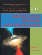 Origin of the Universe and Life On Earth ebook by Ahmed A. El-Dash