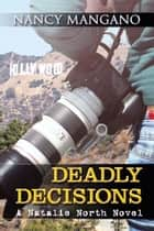 Deadly Decisions: A Natalie North Novel ebook by Nancy Mangano