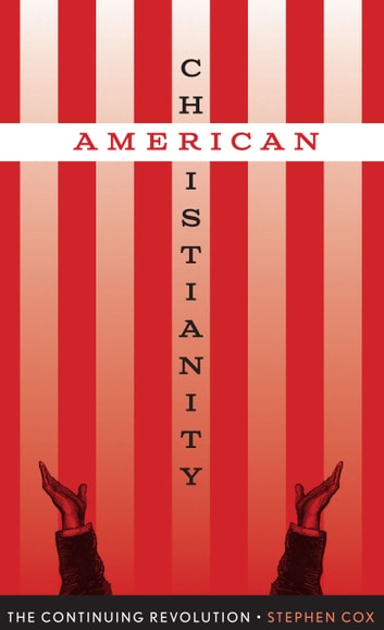American Christianity - The Continuing Revolution ebook by Stephen Cox