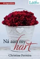 Ná aan my hart ebook by Christine Ferreira