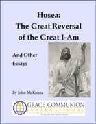 Hosea: The Great Reversal of the Great I-Am, And Other Essays ebook by John McKenna