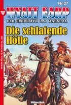 Wyatt Earp 27 - Western - Die schlafende Hölle ebook by William Mark