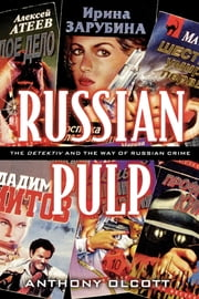 Russian Pulp - The Detektiv and the Russian Way of Crime ebook by Anthony Olcott