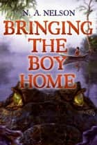 Bringing the Boy Home ebook by N. Nelson