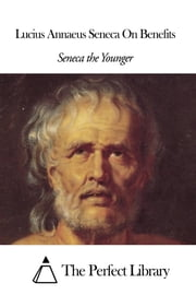 Lucius Annaeus Seneca On Benefits ebook by Seneca the Younger