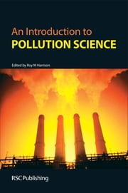 An Introduction to Pollution Science ebook by R M Harrison,J Readman,S Pollard,C Nicholas Hewitt,Steve Smith,Jane Kinniburgh,Jennifer Salmond,Mark G Kibblewhite